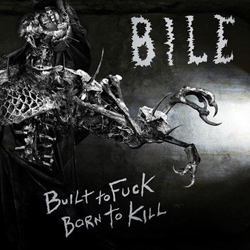 bile - built to fuck born to kill