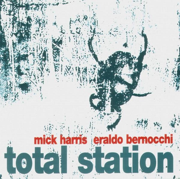 Mick Harris & Eraldo Bernochi - Total Station