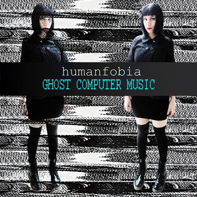 Humanfobia - Ghost Computer Music