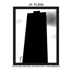 JK Flesh - Suicide Estate Antibiotic Armaggedon